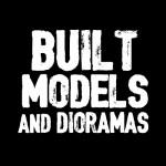BUILT MODELS & DIORAMAS